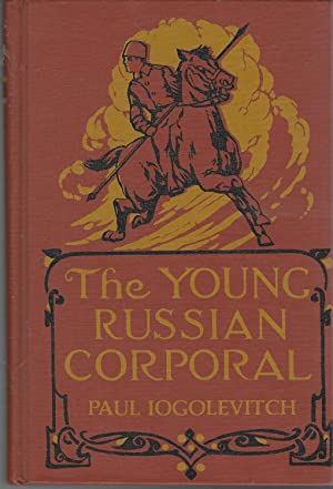 The Young Russian Corporal; The Story of the Youngest Veteran of the War: Iogolevitch, Paul