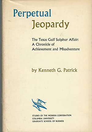 Perpetual Jeopardy: The Texas Gulf Sulphur Affair: A Chronicle of Achievement and Misadventure (...