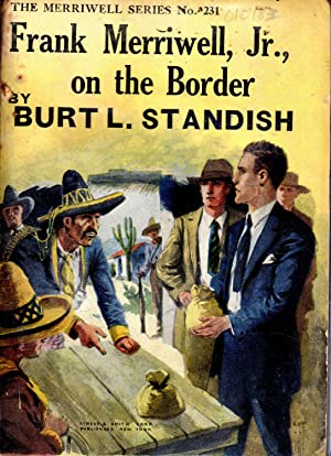 Frank Merriwell, Jr. On the Border; or, Standing By His Chum (#231 in series): Standish, Burt L ...