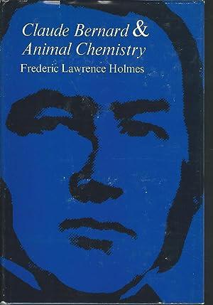 Claude Bernard and Animal Chemistry: Tthe Emergence: Bernard, Claude) Holmes,