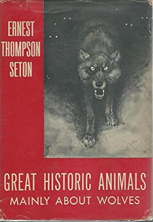 Great Historical Animals Mainly About Wolves.: Seton, Ernest Thompson
