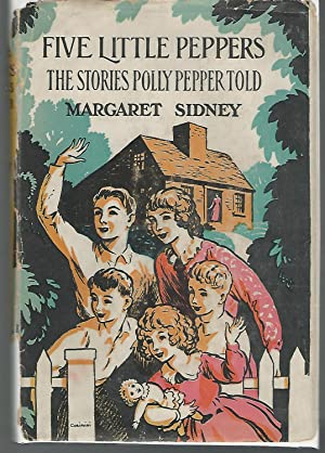 The Stories Polly Pepper Told to the Five Little Peppers in the Little Brown House: Sidney, ...