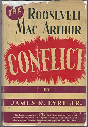 The Roosevelt-MacArthur Conflict [Signed By Author]: Eyre, James K Jr