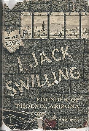 I, Jack Swilling: Founder of Phoenix, Arizona: Swilling, Jack) Myers, John Myers