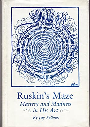 Ruskin's Maze: Mastery and Madness in His: Ruskin, John) Fellows,