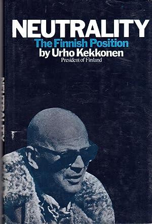Neutrality: the Finnish Position; Speeches: Kekkonen, Urho