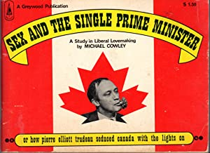 Sex and the Single Prime Minister: A: Trudeau, Pierre Elliott)