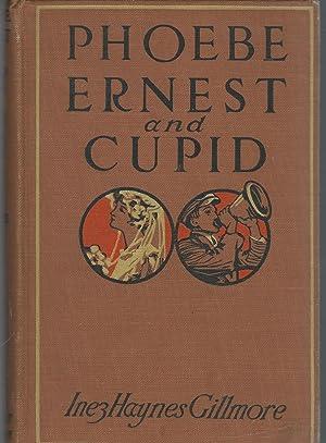 Phoebe, Ernest and Cupid: Gillmore, Inez Haynes