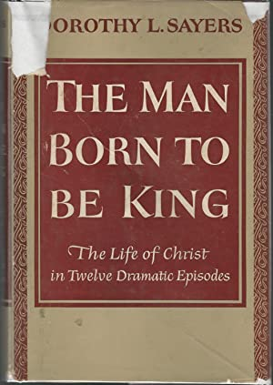 The Man Born to be King: A: Sayers, Dorothy L.