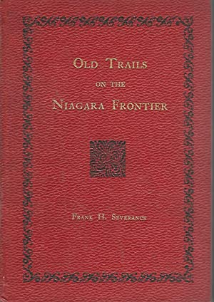 Old Trails on the Niagara Frontier: Severance, Frank H. (Frank Hayward)