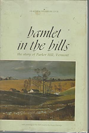 Hamlet in the Hills: The Story of Parker Hill, Vermont [Signed By Author & Illustrator]: Luce, ...