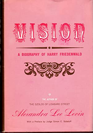 Vision: A Biography of Harry Friedenwald: Friedenwald, Harry) Levin,