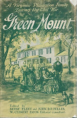 Green Mount: A Virginia Plantation Family During The Civil War: Being the Journal of Benjamin ...