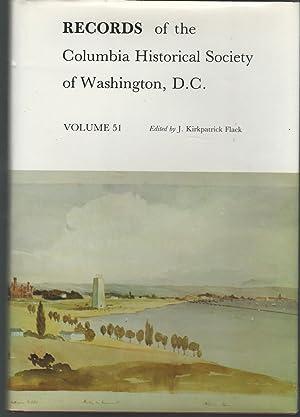 Records of the Columbia Historical Society of Washington, D.C.: Volume 51: Flack, J. Kirkpatrick (...