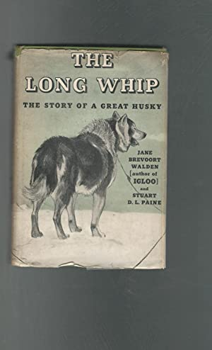 The Long Whip: The Story of a Great Husky: Walden, Jane Brevoort & Paine, Stuart D.L.