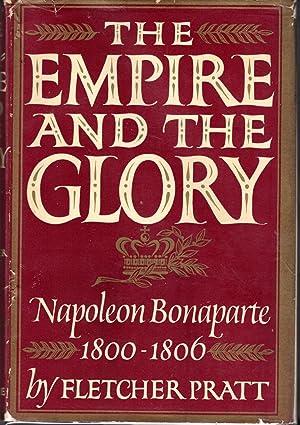 The Empire and the Glory: Napoleon Bonaparte: 1800-1806): Bonaparte, Napoleon) Pratt, Fletcher