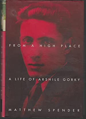 From a high Place: A Life of: Gorky, Arshile) Spender,