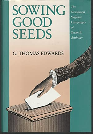 Sowing Good Seeds: The Northwest Suffrage Campaigns: Anthony, Susan B)
