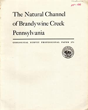 The Natural Channel of Brandywine Creek Pennsylvania: Geological Survey Professional Paper 271: ...