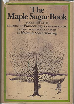 The Maple Sugar Book:Together With Remarks on Pioneering As a Way of Living in the Twentieth ...