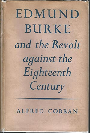 Edmund Burke and the Revolt Against the Eighteenth Century : A Study of the Political and Social ...