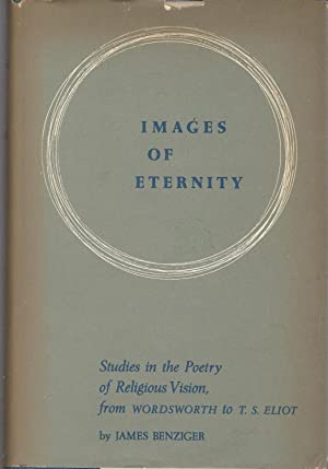 Images of Eternity: Studies in the Poetry of Religious Vision from Wordsworth to T.S. Eliot: ...