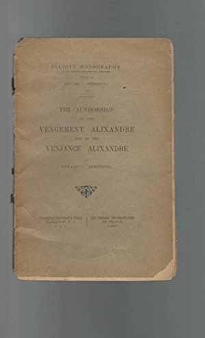 The Authorship of the Vengement Alixandre and of the Venjance Alixandre (Elliott Monographs, #19): ...