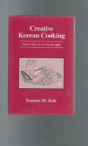 Creative Korean Cooking: High-Fiber, Low-Fat Recipes: Koh, Francis M.