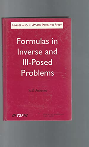 Formulas in Inverse and Ill-Posed Problems (Inverse & Ill-Posed Problems Series): Anikonov, Yu ...