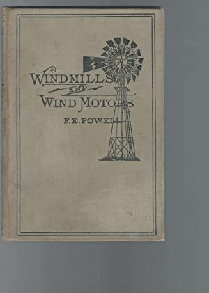 Windmills and Wind Motors: How to Build and Run Them: Powell, F.E.