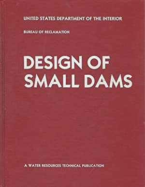 Design of Small Dams (Water Resources Technical Publication Series): United States Department of ...