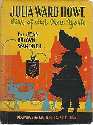 Julia Ward Howe: Girl of Old New: Howe, Julia Ward)