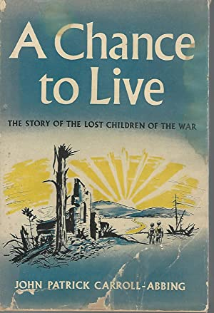 A Chance To Live The Story of the Lost Children of the War [SIGNED & Insc By Author]: ...