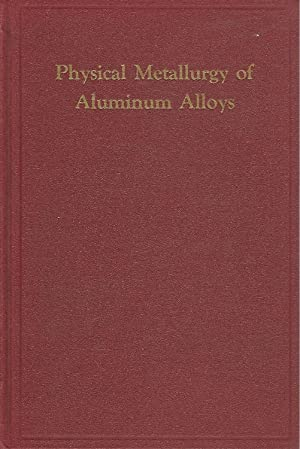 Physical Metallurgy of Aluminum Allows: A Series of 5 Educational Lectures .: Fink, W.L.; Keller, F...