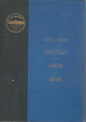 Tercentenary of the Founding of Boston: 1630-1930: An account of the celebration marking the three ...