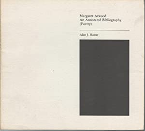 MARGARET ATWOOD: An Annotated Bibliography (Poetry): Atwood, Margaret) Horne, Alan J.