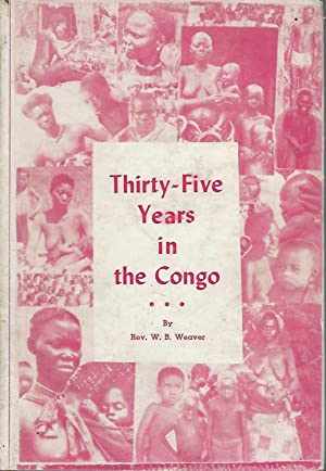Thirty-Five Years in the Congo: A Histgory of the Demonstrations of Divine Power in the Congo: ...