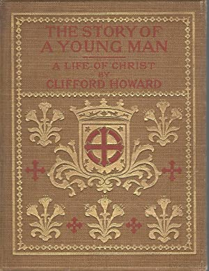The Story of a Young Man: A Life of Christ: Howard, Clifford