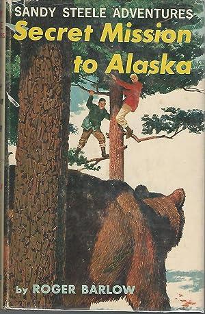 Secret Mission to Alaska (Sandy Steele Adventures #5): Barlow, Roger
