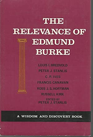 The Relevance Of Edmund Burke (Wisdom and Discover Book Series)): Burke, Edmund) Stanlis, Peter J. ...