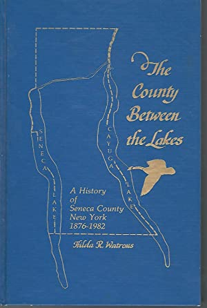 The County Between the Lakes: A Public History of Seneca County, New York, 1876-1982 [Signed By ...