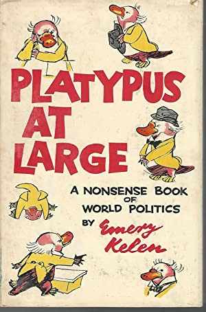 Platypus at Large: A Nonsense Book of World Politics: Kelen, Emery