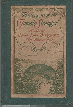 The Legend of the Female Stranger: A Tale of Cabin John Bridge and Old Alexandria: Johnson, Charles...