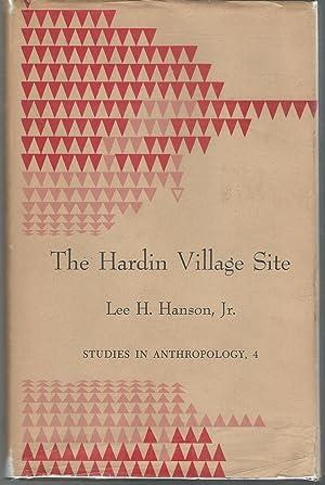 The Hardin Village Site (Studies in Anthropology, No. 4): Hanson, Lee H., Jr.