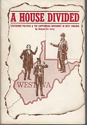 A House Divided: A Study of Statehood Politics and the Copperhead Movement in West Virginia: Curry,...