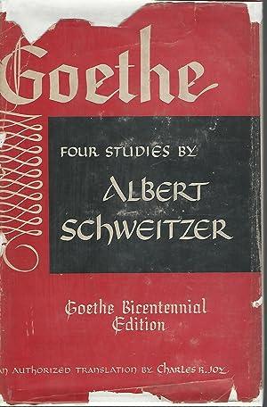 Goethe: Four Studies by Albert Schweitzer (Goethe Bicentennial Editon): Goethe, Johann Wolfgang Von...