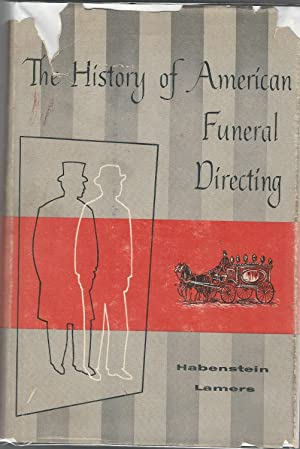 The History of American Funeral Directing: Habenstein, Robert W.