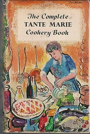 The Complete Tante Marie Cookery Book: Being the Translatin of La Veritable Cuidine De Famille Par ...