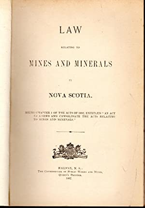 Law Relating to Mines and Minerals in Nova Scotia; Being Chapter 1 of the Acts of 1892, Entitles &...