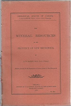 The Mineral Resources of the Province of New Brunswick: Bailey, L. W. (Loring Woart)